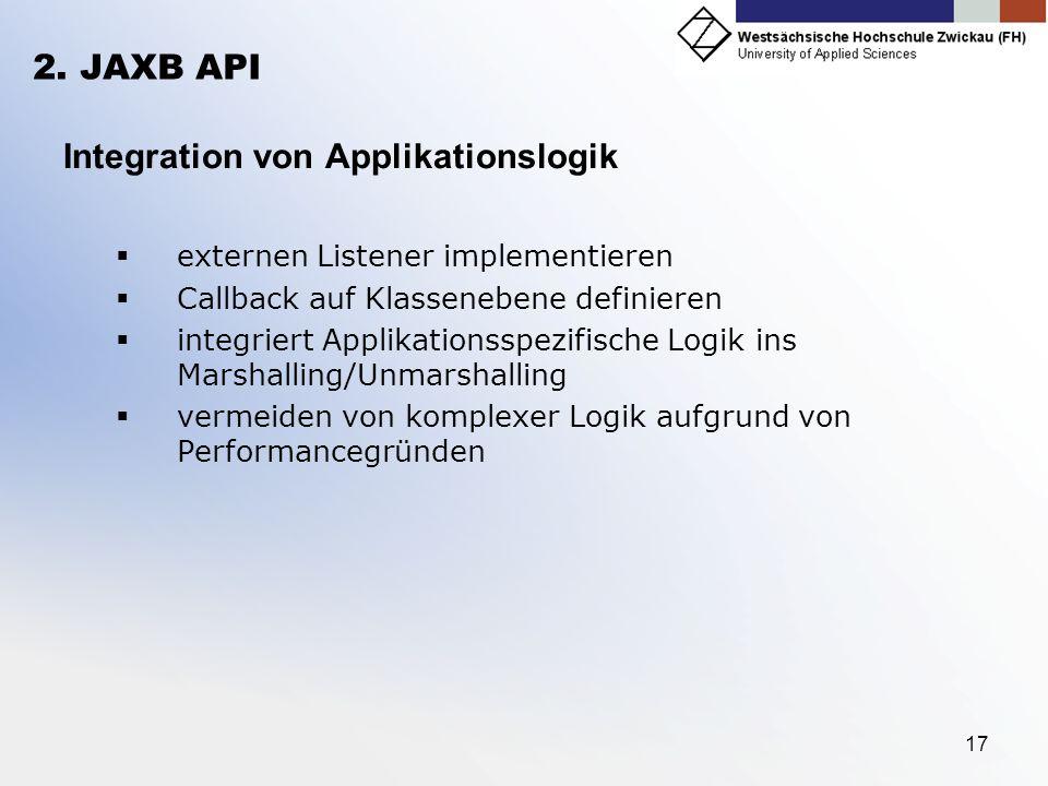 17 2. JAXB API Integration von Applikationslogik externen Listener implementieren Callback auf Klassenebene definieren integriert Applikationsspezifis