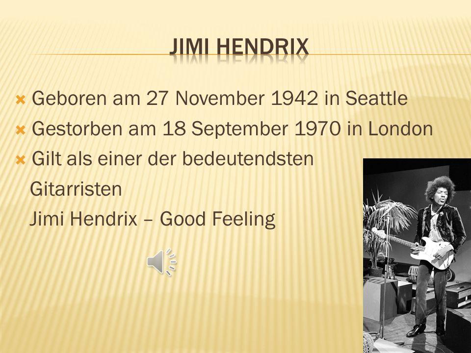 Jimi Hendrix (1942-1970) Joe Cocker (1944) Bryan Adams (1959) The Rolling Stones (gegr. 1962) Scorpions (gegr. 1965) AC DC (gegr. 1974) Metallica (geg