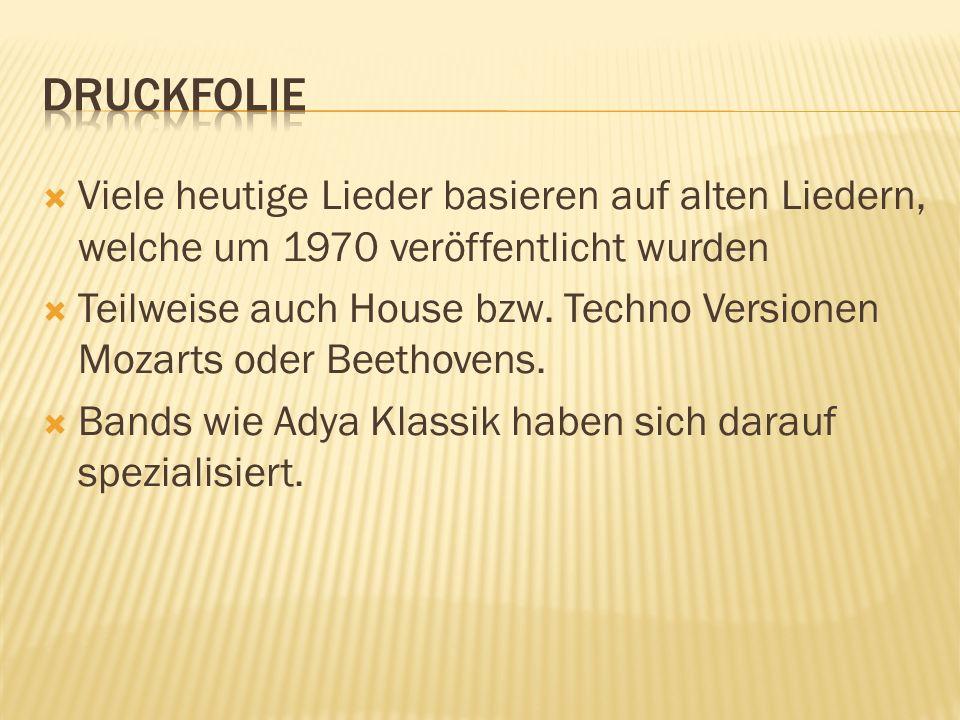 Viele heutige Lieder basieren auf alten Liedern, welche um 1970 veröffentlicht wurden Teilweise auch House bzw. Techno Versionen Mozarts oder Beethove