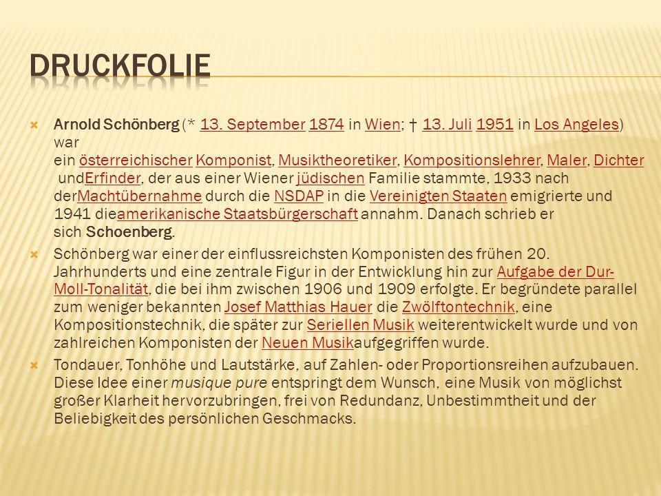 Geboren am 13 September 1874 in Wien Gestorben am 13 Juli 1951 in Los Angeles Begründete die Zwölftontechnik Arnold Schönberg, Verklärte Nacht