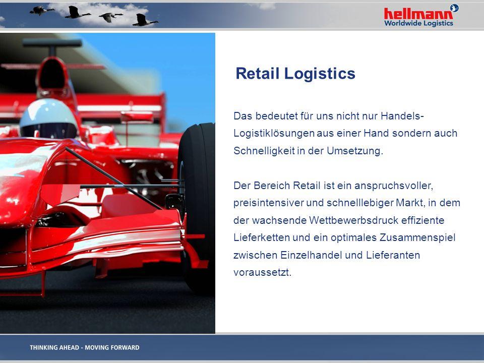Retail Logistics Wir bieten Ihnen: eine geschlossene und ineinander greifende Supply Chain schnelle Reaktion auf wechselnde Marktveränderungen klassische Logistikleistungen wie u.a.