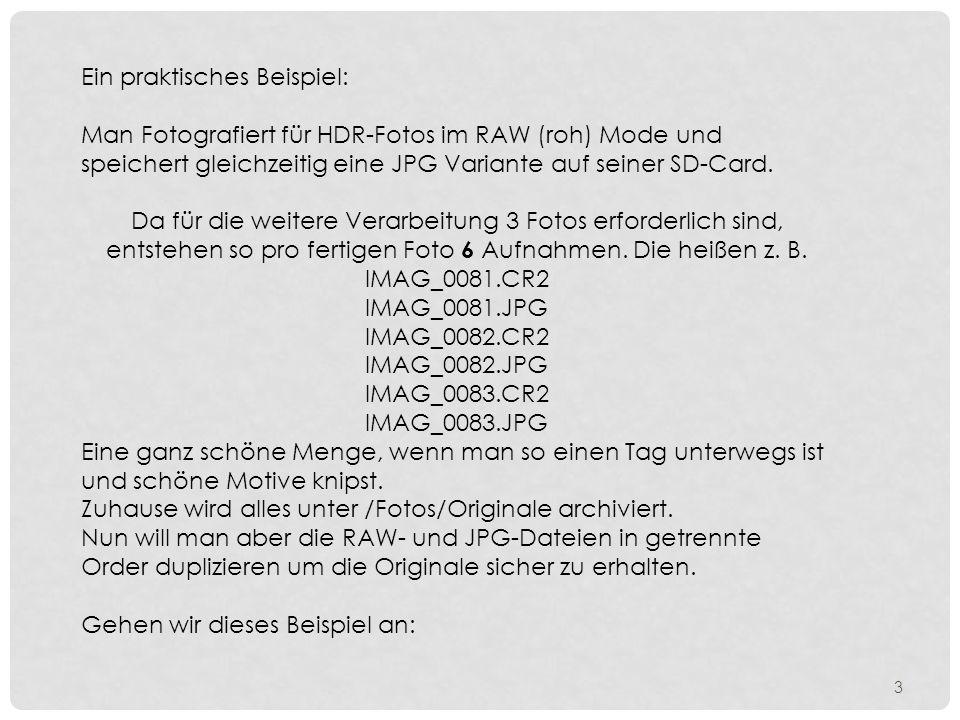 So sieht es auf meinem Computer aus: Ein Ordner mit den OriginalenOriginal Ein Ordner für die RAW-DateienHDR_HIGH Ein Ordner für die JPG-DateienHDR_LOW 4