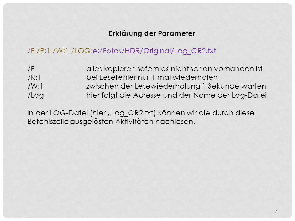 Erklärung der Parameter /E /R:1 /W:1 /LOG:e:/Fotos/HDR/Original/Log_CR2.txt /Ealles kopieren sofern es nicht schon vorhanden ist / R:1bei Lesefehler n