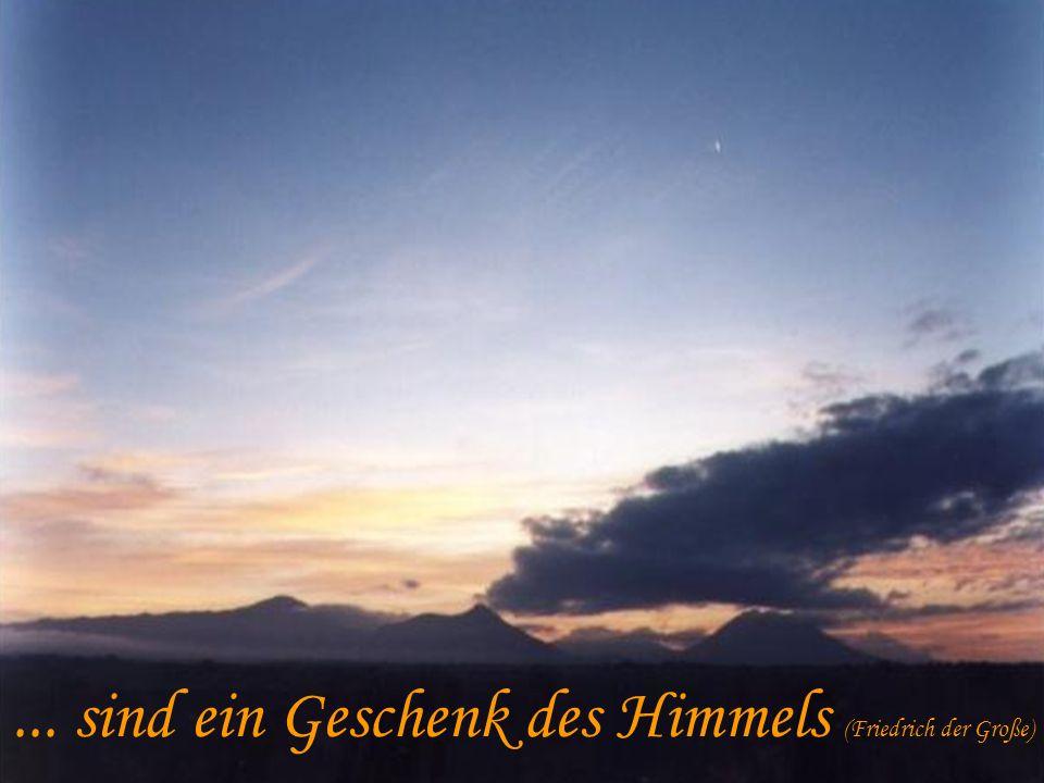 ... sind ein Geschenk des Himmels (Friedrich der Große)