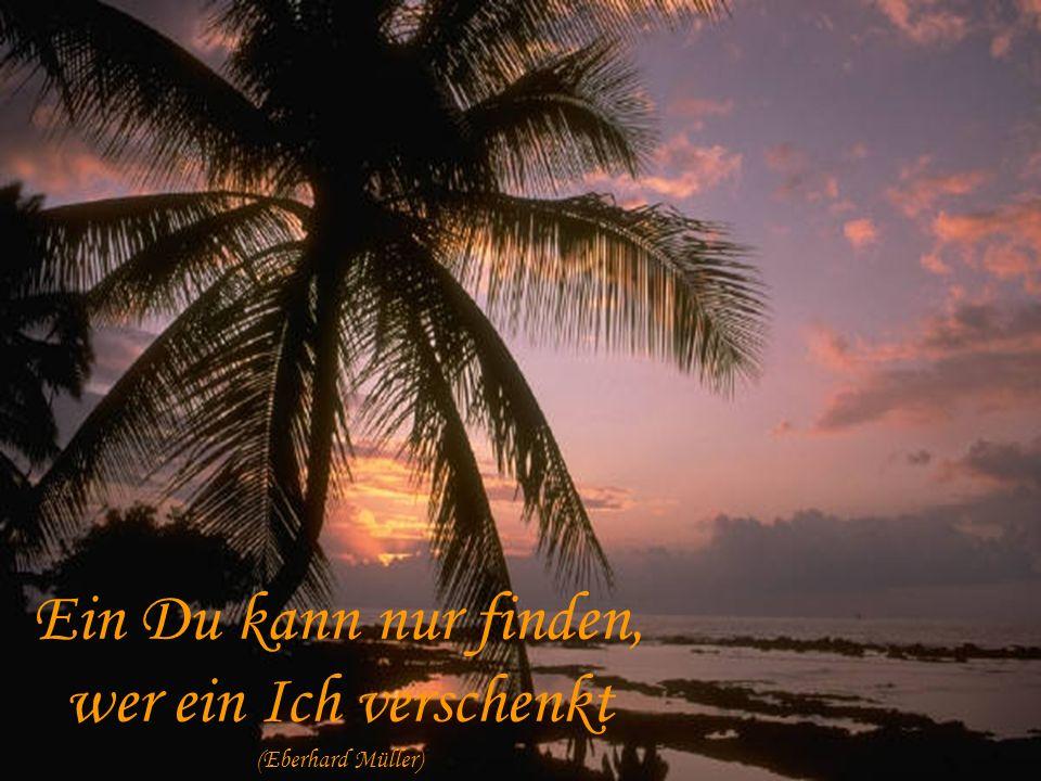 Ein Du kann nur finden, wer ein Ich verschenkt (Eberhard Müller)