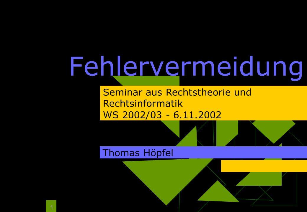 1 Fehlervermeidung Thomas Höpfel Seminar aus Rechtstheorie und Rechtsinformatik WS 2002/03 - 6.11.2002