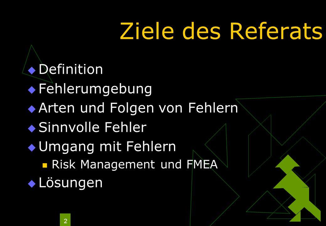 2 Ziele des Referats Definition Fehlerumgebung Arten und Folgen von Fehlern Sinnvolle Fehler Umgang mit Fehlern Risk Management und FMEA Lösungen