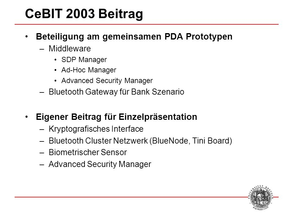 CeBIT 2003 Beitrag Beteiligung am gemeinsamen PDA Prototypen –Middleware SDP Manager Ad-Hoc Manager Advanced Security Manager –Bluetooth Gateway für B