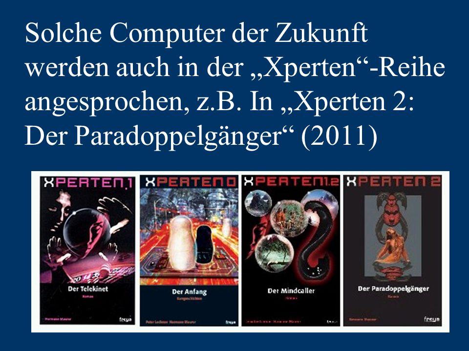 Solche Computer der Zukunft werden auch in der Xperten-Reihe angesprochen, z.B.