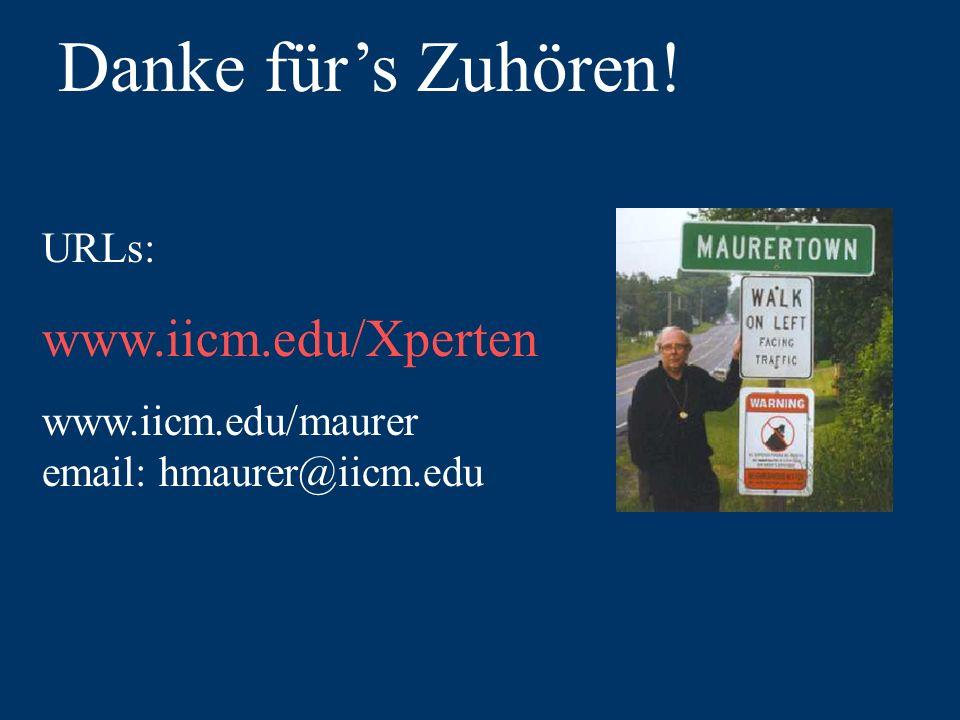Danke fürs Zuhören! URLs: www.iicm.edu/Xperten www.iicm.edu/maurer email: hmaurer@iicm.edu