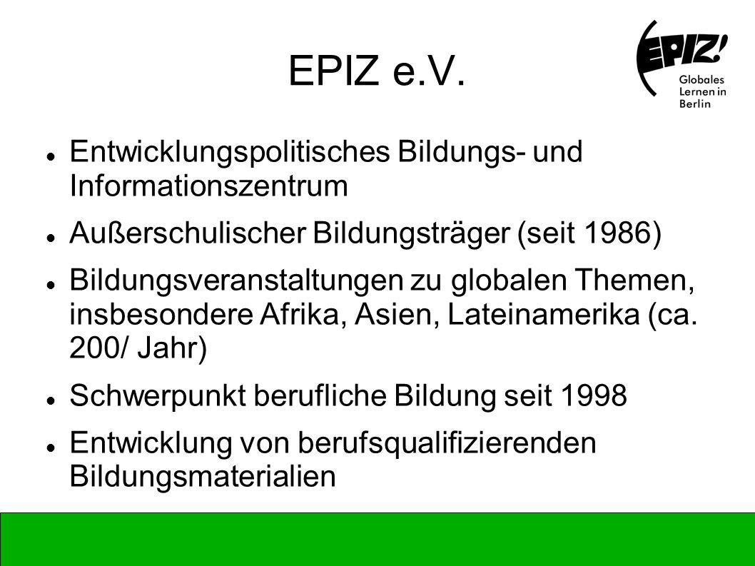 EPIZ e.V. Entwicklungspolitisches Bildungs- und Informationszentrum Außerschulischer Bildungsträger (seit 1986) Bildungsveranstaltungen zu globalen Th