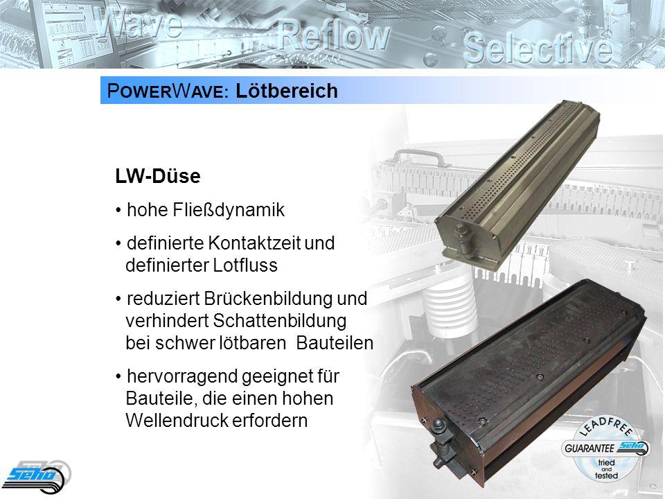 18 P OWER W AVE: Lötbereich LW-Düse hohe Fließdynamik definierte Kontaktzeit und definierter Lotfluss reduziert Brückenbildung und verhindert Schattenbildung bei schwer lötbaren Bauteilen hervorragend geeignet für Bauteile, die einen hohen Wellendruck erfordern