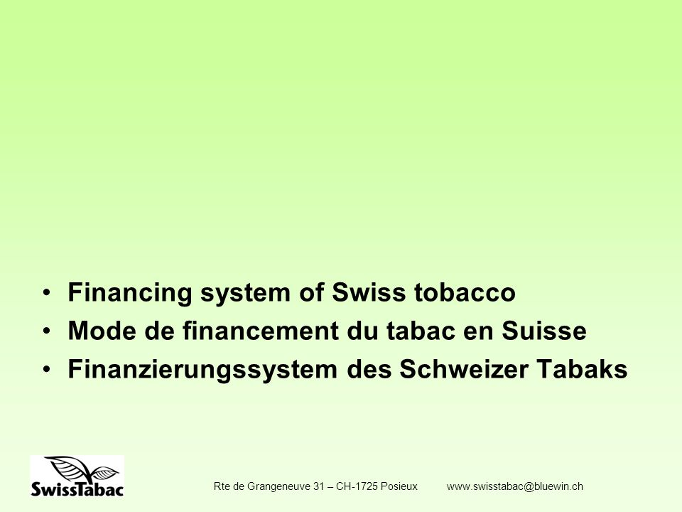 Rte de Grangeneuve 31 – CH-1725 Posieux www.swisstabac@bluewin.ch Financing system of Swiss tobacco Mode de financement du tabac en Suisse Finanzierun