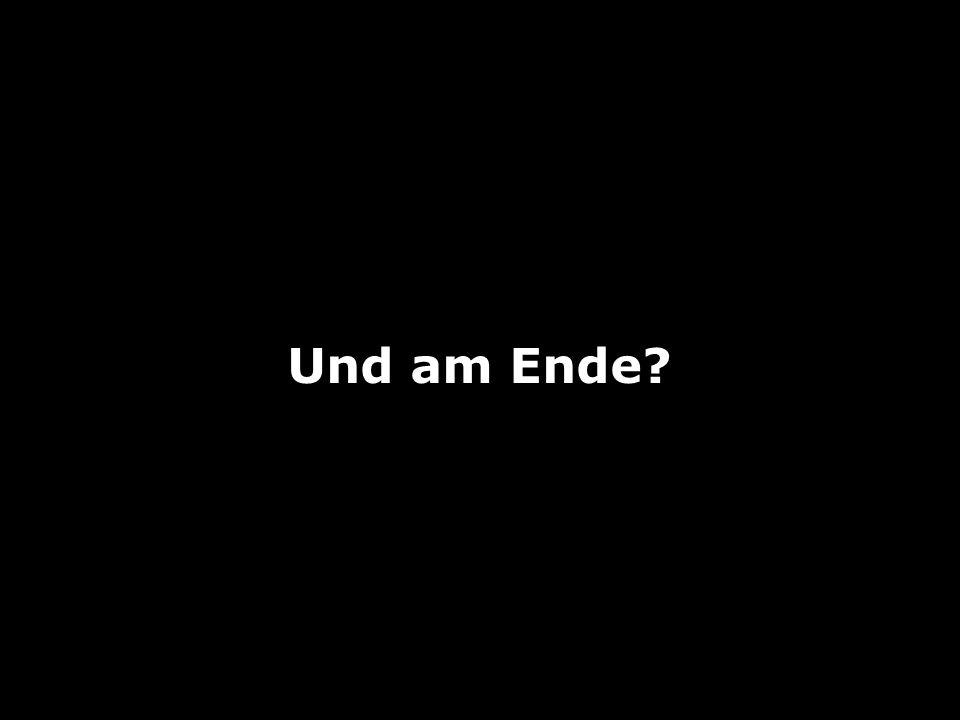 Und am Ende?