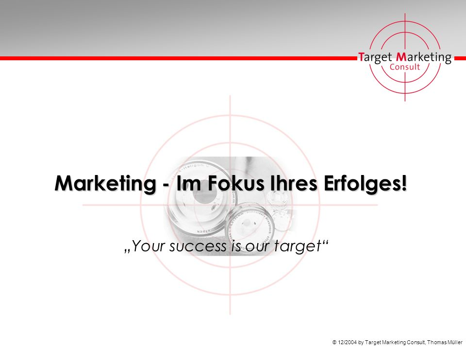 © 12/2004 by Target Marketing Consult, Thomas Müller Marketing - Im Fokus Ihres Erfolges.
