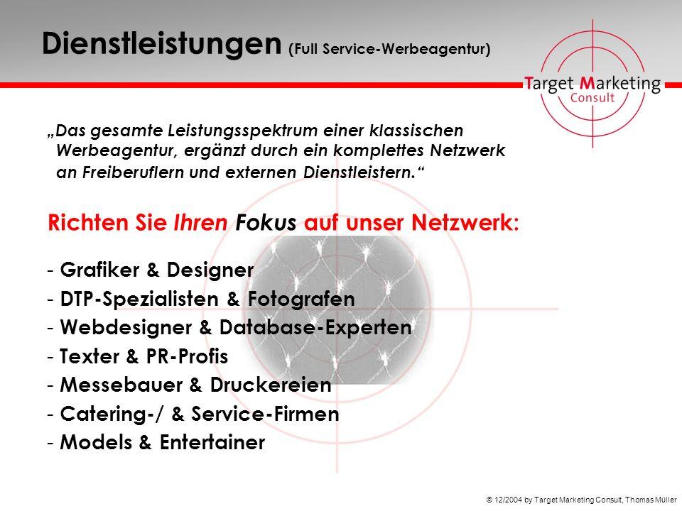 © 12/2004 by Target Marketing Consult, Thomas Müller Dienstleistungen (Full Service-Werbeagentur) Das gesamte Leistungsspektrum einer klassischen Werbeagentur, ergänzt durch ein komplettes Netzwerk an Freiberuflern und externen Dienstleistern.