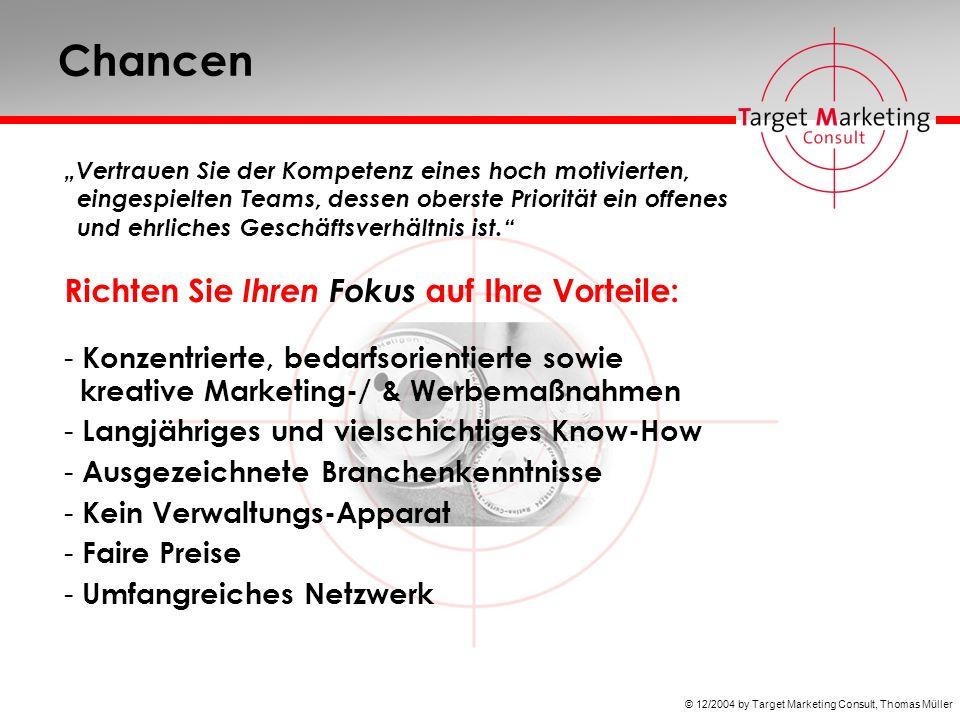 © 12/2004 by Target Marketing Consult, Thomas Müller Chancen Vertrauen Sie der Kompetenz eines hoch motivierten, eingespielten Teams, dessen oberste Priorität ein offenes und ehrliches Geschäftsverhältnis ist.