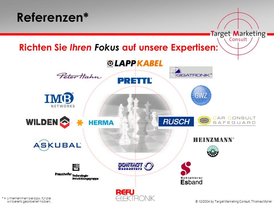 © 12/2004 by Target Marketing Consult, Thomas Müller Referenzen* Richten Sie Ihren Fokus auf unsere Expertisen: * = Unternehmen bei bzw.