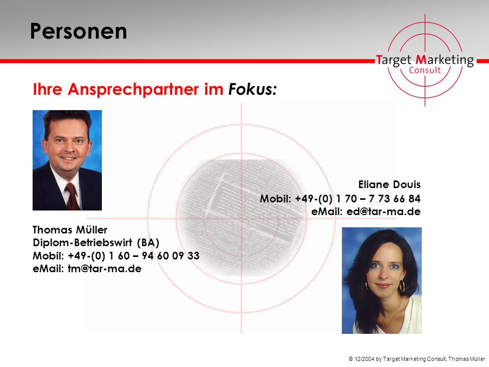 © 12/2004 by Target Marketing Consult, Thomas Müller Personen Ihre Ansprechpartner im Fokus: Eliane Douis Mobil: +49-(0) 1 70 – 7 73 66 84 eMail: ed@t