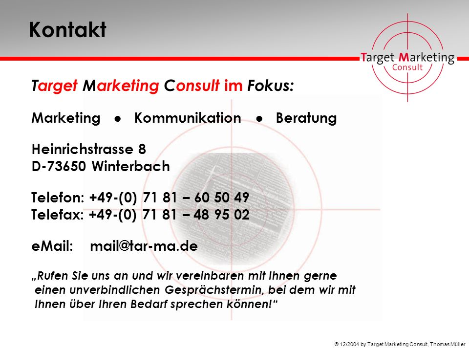 © 12/2004 by Target Marketing Consult, Thomas Müller Kontakt Target Marketing Consult im Fokus: Marketing Kommunikation Beratung Heinrichstrasse 8 D-7