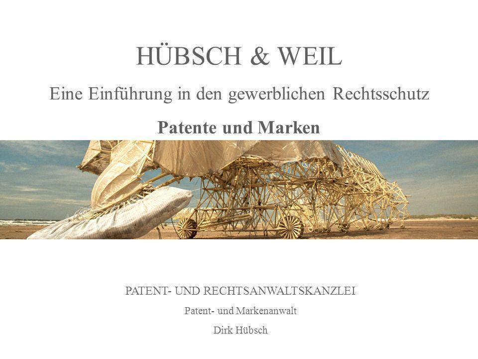 HÜBSCH & WEIL Eine Einführung in den gewerblichen Rechtsschutz Patente und Marken PATENT- UND RECHTSANWALTSKANZLEI Patent- und Markenanwalt Dirk Hübsc
