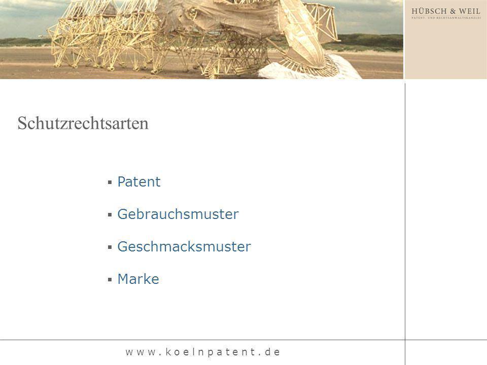 Patent Gebrauchsmuster Geschmacksmuster Marke Schutzrechtsarten w w w. k o e l n p a t e n t. d e
