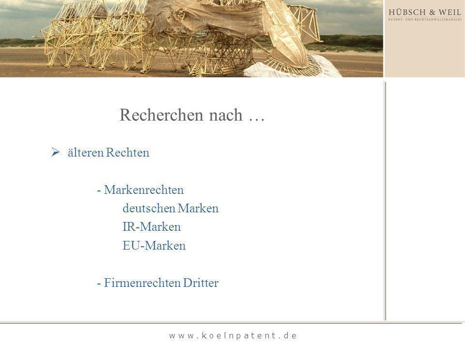 Recherchen nach … w w w. k o e l n p a t e n t. d e älteren Rechten - Markenrechten deutschen Marken IR-Marken EU-Marken - Firmenrechten Dritter