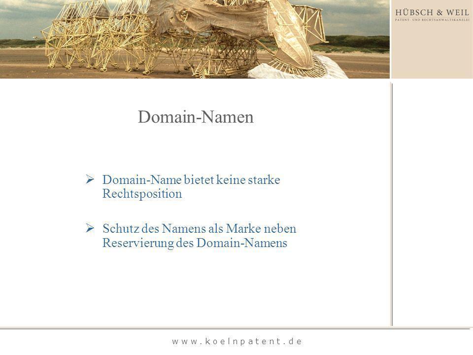 Domain-Namen w w w. k o e l n p a t e n t. d e Domain-Name bietet keine starke Rechtsposition Schutz des Namens als Marke neben Reservierung des Domai