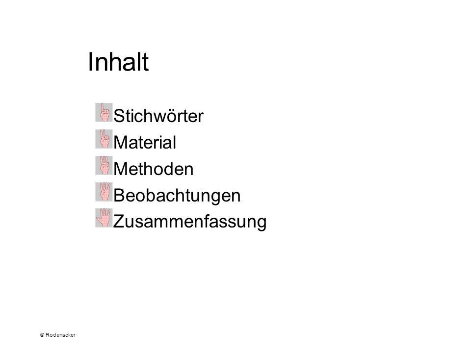 © Rodenacker Inhalt Stichwörter Material Methoden Beobachtungen Zusammenfassung