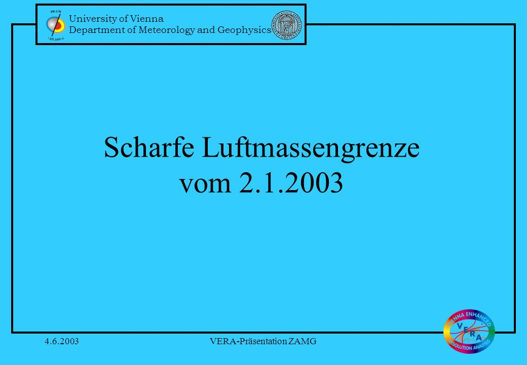 University of Vienna Department of Meteorology and Geophysics 4.6.2003VERA-Präsentation ZAMG Scharfe Luftmassengrenze vom 2.1.2003