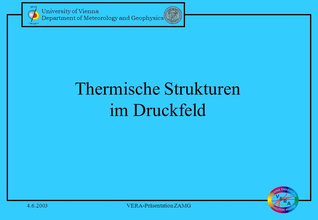 University of Vienna Department of Meteorology and Geophysics 4.6.2003VERA-Präsentation ZAMG Thermische Strukturen im Druckfeld