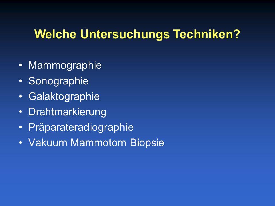 Mammographie Sonographie Galaktographie Drahtmarkierung Präparateradiographie Vakuum Mammotom Biopsie Welche Untersuchungs Techniken?