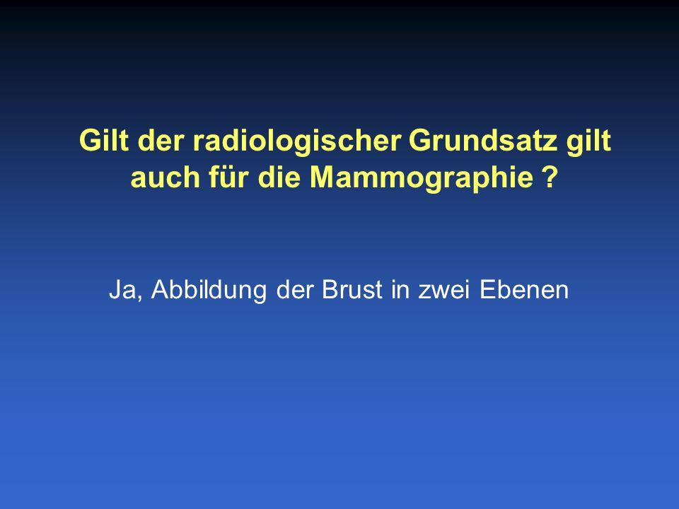 Ja, Abbildung der Brust in zwei Ebenen Gilt der radiologischer Grundsatz gilt auch für die Mammographie