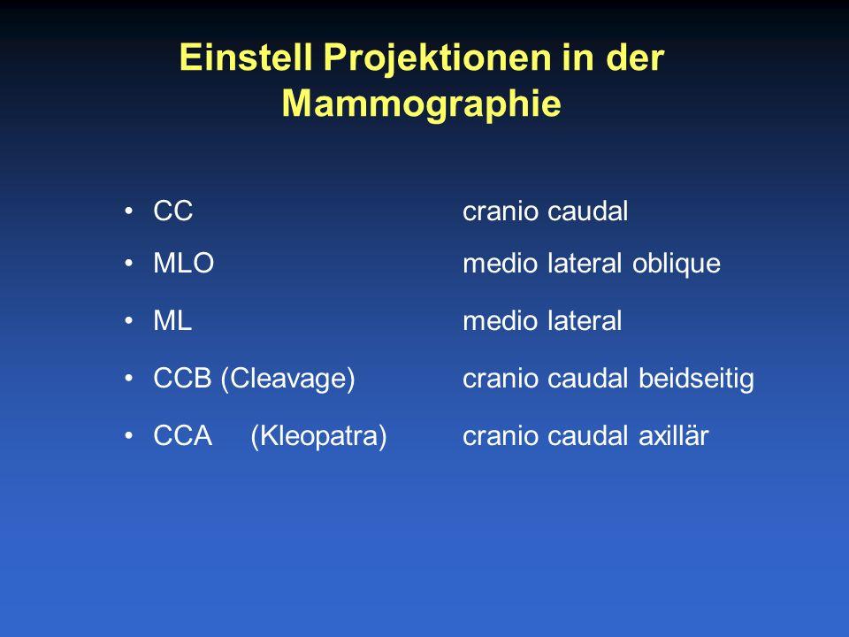 CC cranio caudal MLOmedio lateral oblique MLmedio lateral CCB (Cleavage)cranio caudal beidseitig CCA(Kleopatra) cranio caudal axillär Einstell Projektionen in der Mammographie