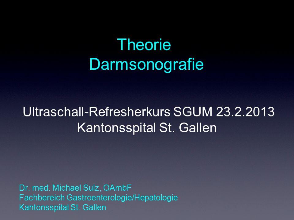 Theorie Darmsonografie Ultraschall-Refresherkurs SGUM 23.2.2013 Kantonsspital St.