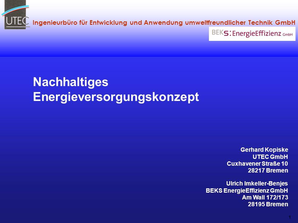 Ingenieurbüro für Entwicklung und Anwendung umweltfreundlicher Technik GmbH 1 Gerhard Kopiske UTEC GmbH Cuxhavener Straße 10 28217 Bremen Nachhaltiges