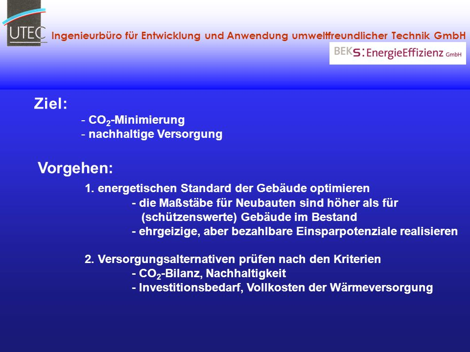 Ingenieurbüro für Entwicklung und Anwendung umweltfreundlicher Technik GmbH Vorgehen: 1. energetischen Standard der Gebäude optimieren - die Maßstäbe