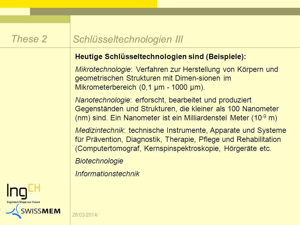 28/03/2014/ Schlüsseltechnologien III These 2 Heutige Schlüsseltechnologien sind (Beispiele): Mikrotechnologie: Verfahren zur Herstellung von Körpern