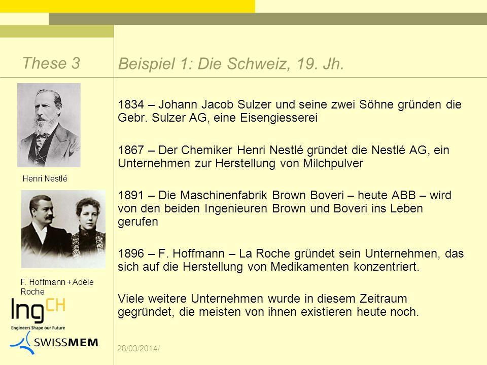 28/03/2014/ Beispiel 1: Die Schweiz, 19. Jh. These 3 1834 – Johann Jacob Sulzer und seine zwei Söhne gründen die Gebr. Sulzer AG, eine Eisengiesserei