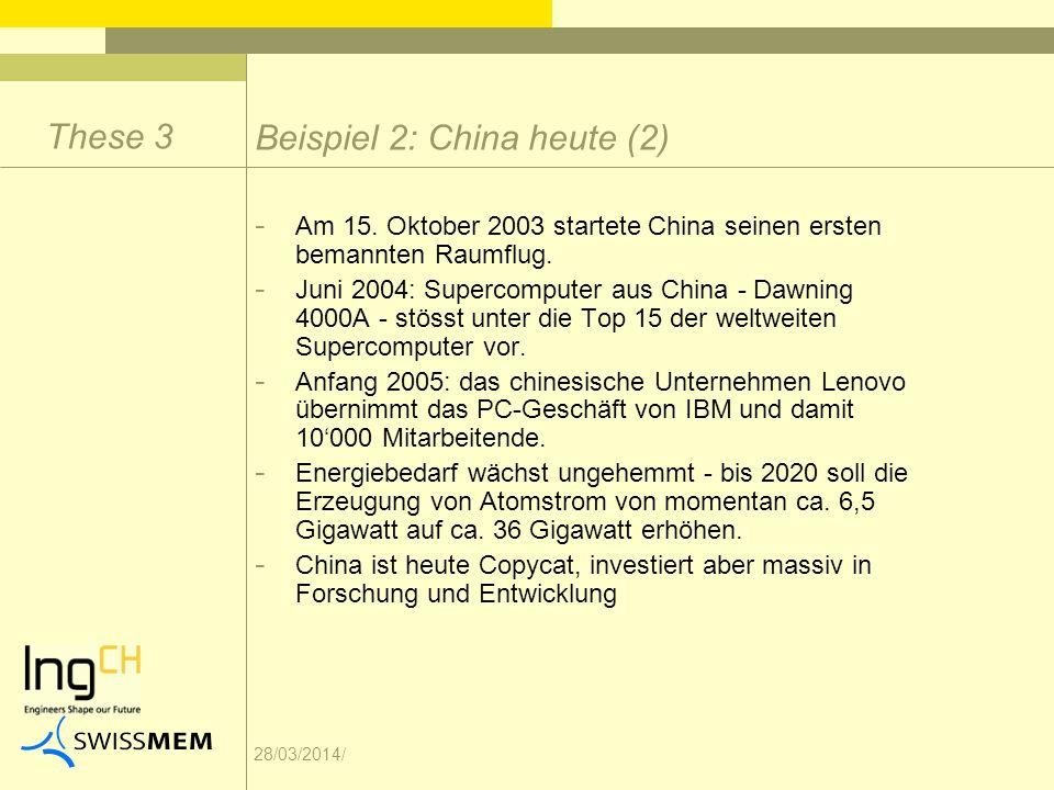 28/03/2014/ Beispiel 2: China heute (2) These 3 - Am 15. Oktober 2003 startete China seinen ersten bemannten Raumflug. - Juni 2004: Supercomputer aus