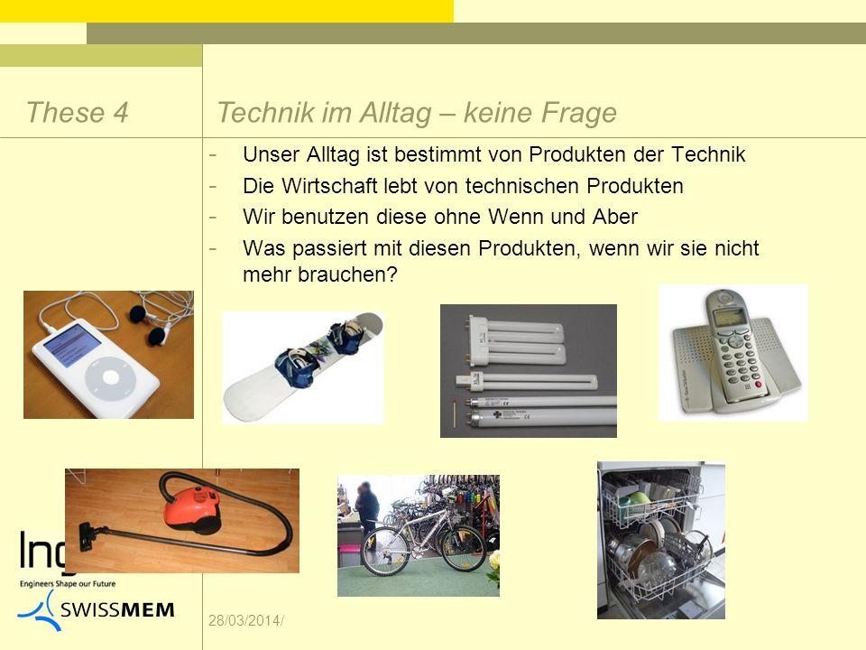 28/03/2014/ - Unser Alltag ist bestimmt von Produkten der Technik - Die Wirtschaft lebt von technischen Produkten - Wir benutzen diese ohne Wenn und A