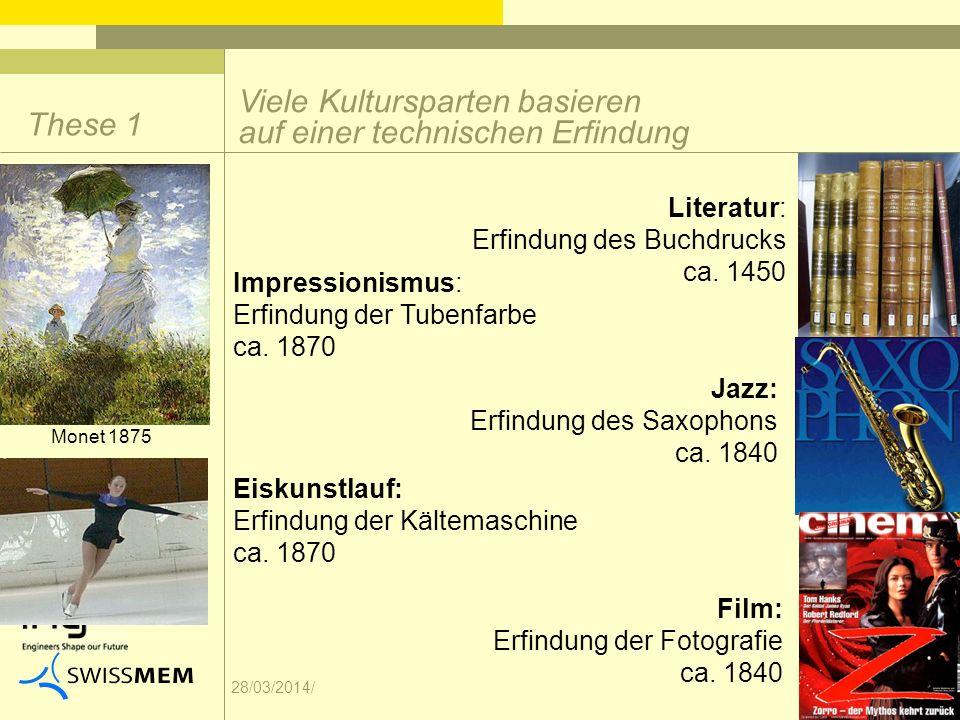 28/03/2014/ These 1 Viele Kultursparten basieren auf einer technischen Erfindung Literatur: Erfindung des Buchdrucks ca. 1450 Eiskunstlauf: Erfindung