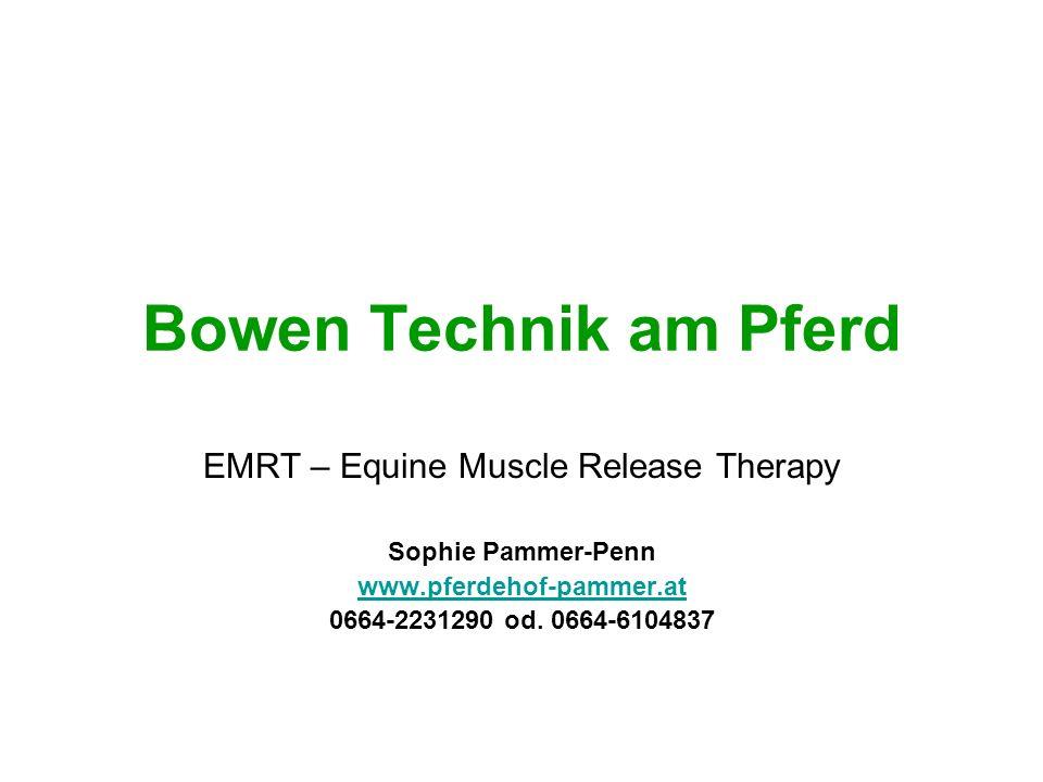 Bowen Technik am Pferd EMRT – Equine Muscle Release Therapy Sophie Pammer-Penn www.pferdehof-pammer.at 0664-2231290 od. 0664-6104837