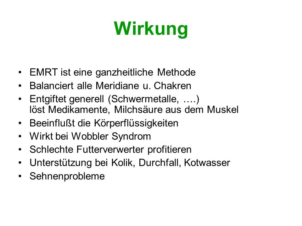 Wirkung EMRT ist eine ganzheitliche Methode Balanciert alle Meridiane u. Chakren Entgiftet generell (Schwermetalle, ….) löst Medikamente, Milchsäure a