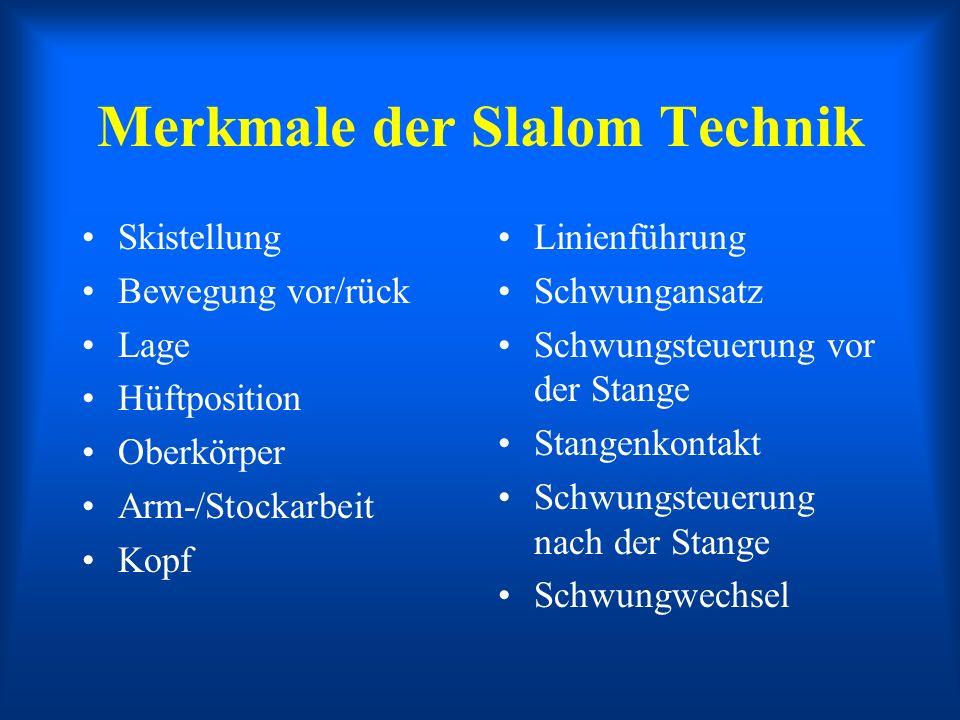 Merkmale der Slalom Technik Skistellung Bewegung vor/rück Lage Hüftposition Oberkörper Arm-/Stockarbeit Kopf Linienführung Schwungansatz Schwungsteuer