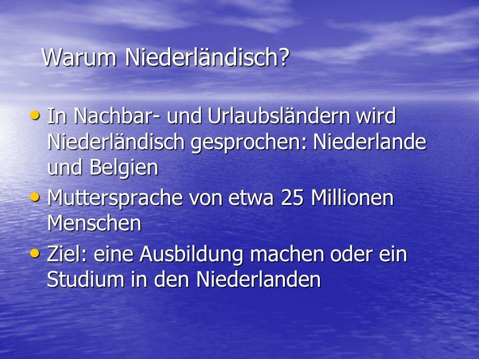 Warum Niederländisch? In Nachbar- und Urlaubsländern wird Niederländisch gesprochen: Niederlande und Belgien In Nachbar- und Urlaubsländern wird Niede