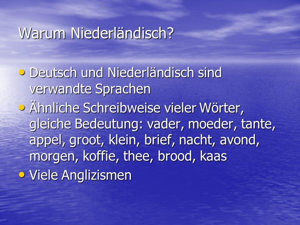 Warum Niederländisch? Deutsch und Niederländisch sind verwandte Sprachen Deutsch und Niederländisch sind verwandte Sprachen Ähnliche Schreibweise viel