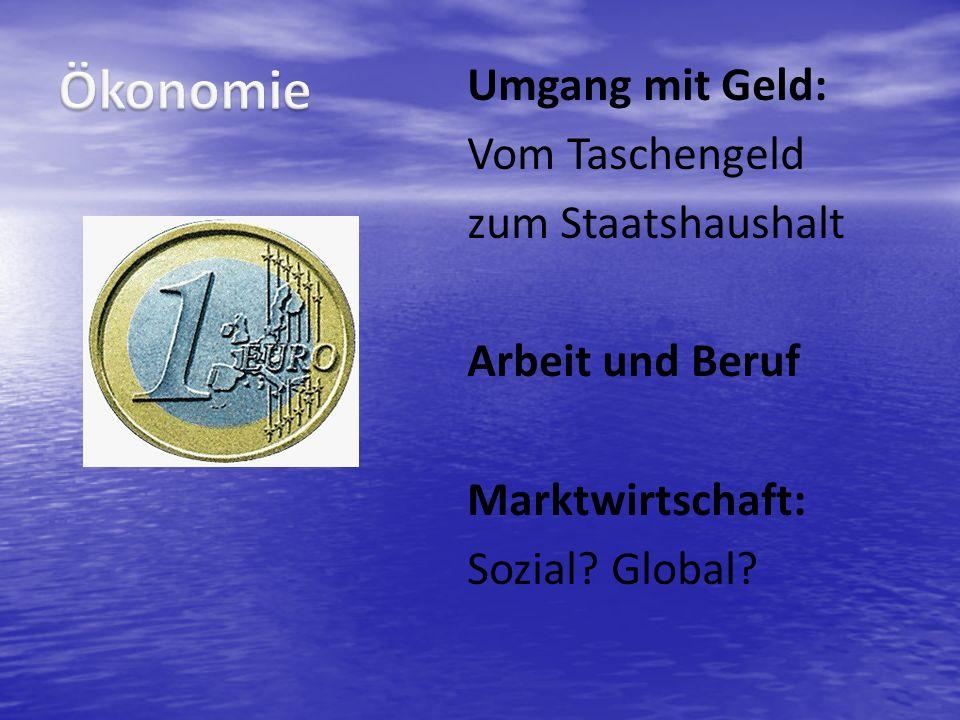 Umgang mit Geld: Vom Taschengeld zum Staatshaushalt Arbeit und Beruf Marktwirtschaft: Sozial? Global?