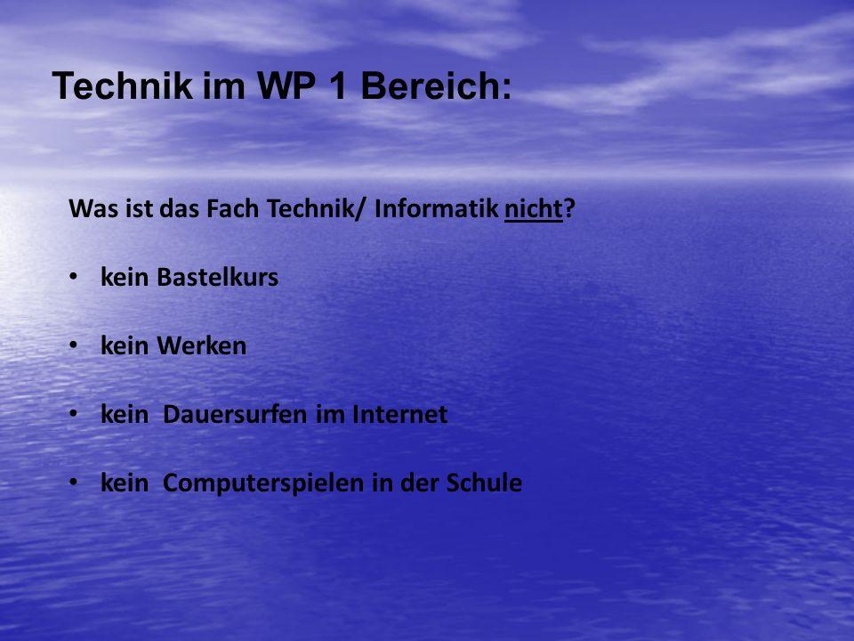 Was ist das Fach Technik/ Informatik nicht? kein Bastelkurs kein Werken kein Dauersurfen im Internet kein Computerspielen in der Schule Technik im WP