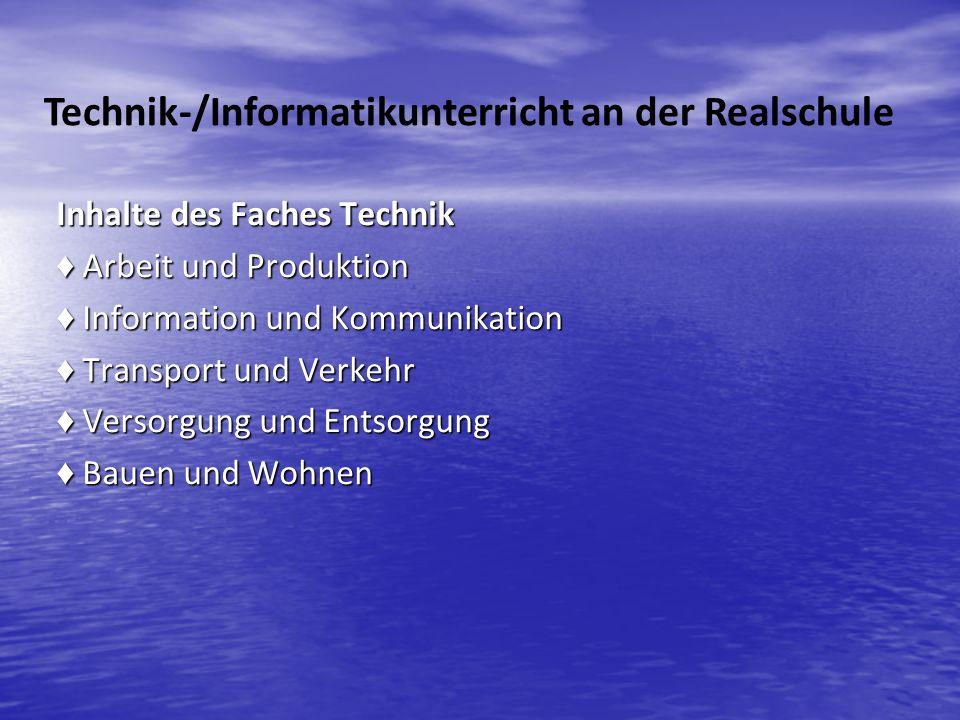 Inhalte des Faches Technik Arbeit und Produktion Arbeit und Produktion Information und Kommunikation Information und Kommunikation Transport und Verke